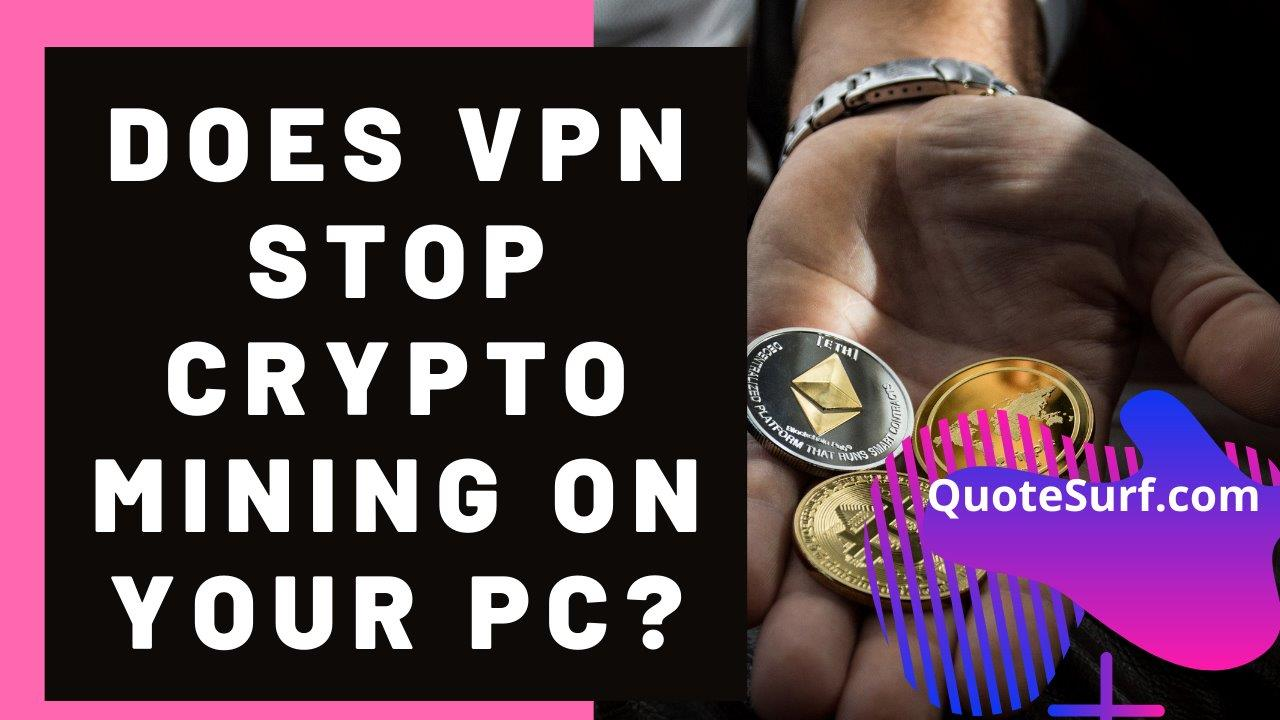Does-VPN-Stop-Crypto Mining On Your PC