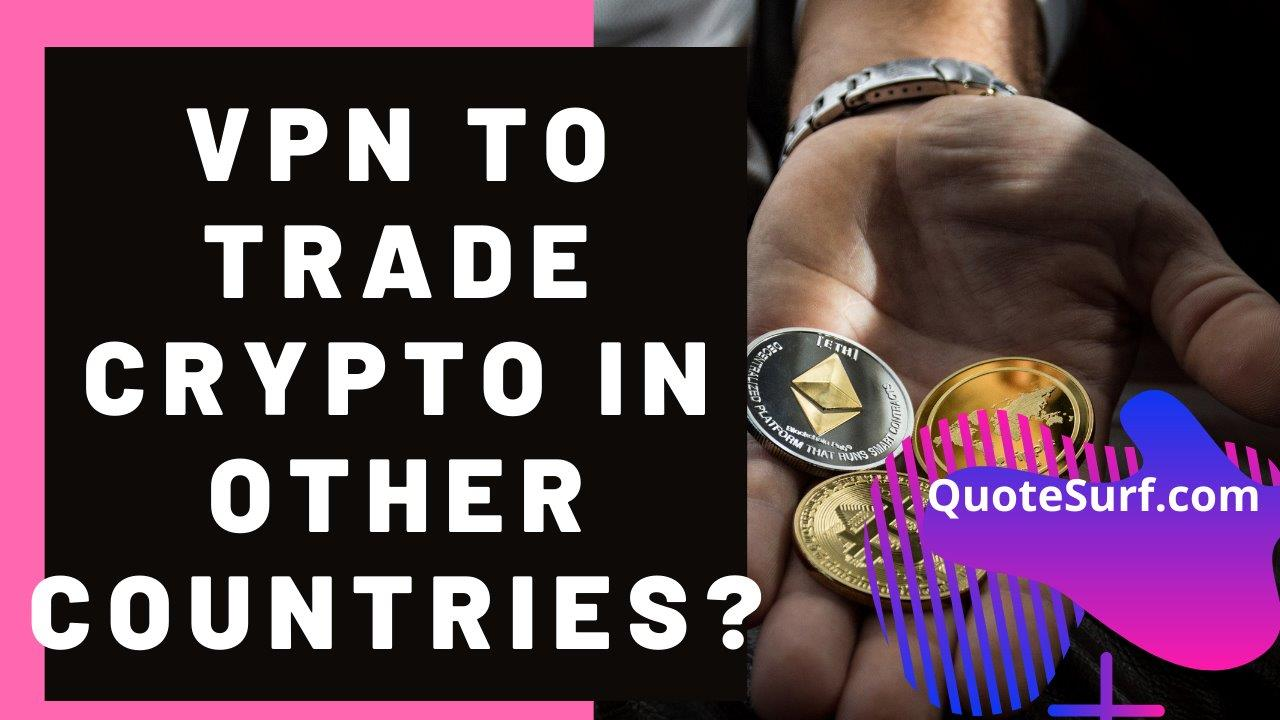 How-To-Use-VPN-To-Trade-Crypto-In-Other-Countries images